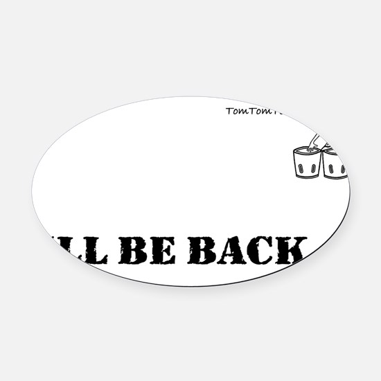 ILL BE BACK - TomTomTees Oval Car Magnet