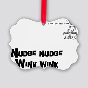 Nudge nudge Wink wink - TomTomTee Picture Ornament
