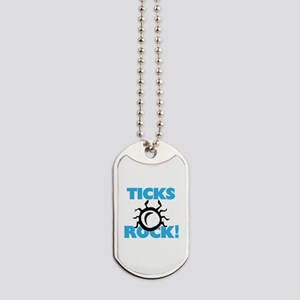 Ticks rock! Dog Tags