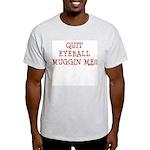 Quit Eyeball Muggin Me Ash Grey T-Shirt