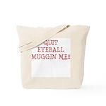 Quit Eyeball Muggin Me Tote Bag