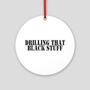 Drilling that Black Stuff Ornament (Round)