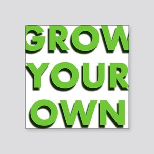 "Grow Your Own Square Sticker 3"" x 3"""