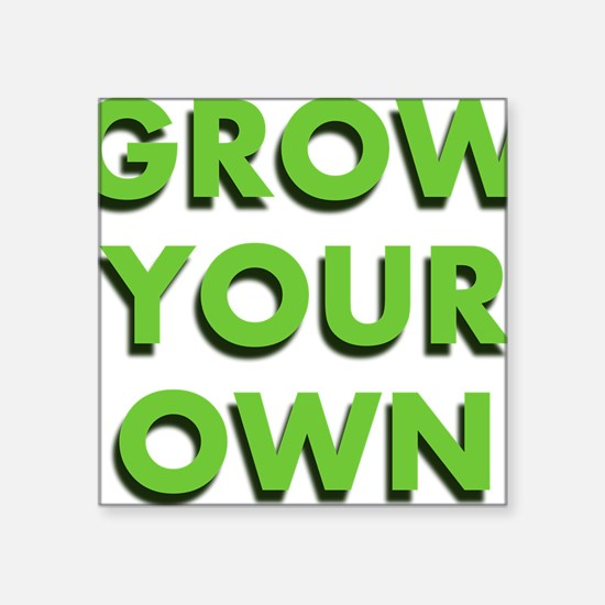 """Grow Your Own Square Sticker 3"""" x 3"""""""