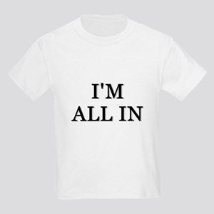 Im All In Kids T-Shirt