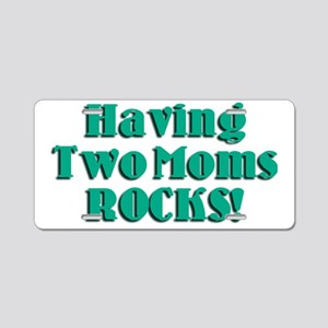 Having Two Moms Rocks Aluminum License Plate