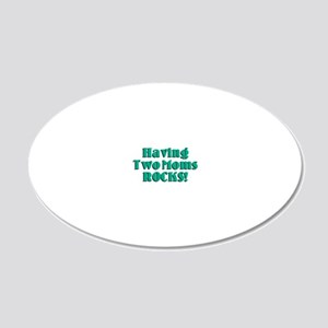 Having Two Moms Rocks 20x12 Oval Wall Decal