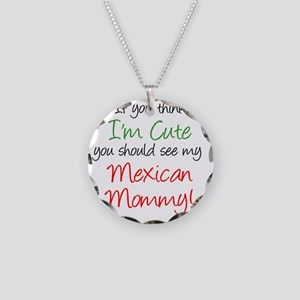 Think Im Cute Mexican Mommy Necklace Circle Charm