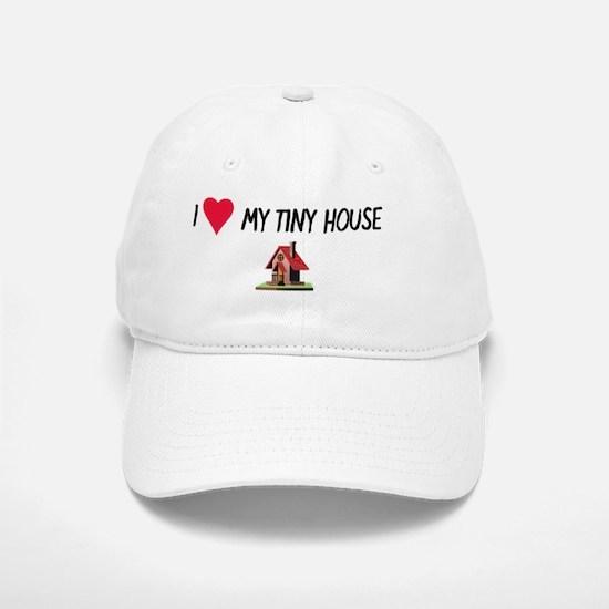 I love my tiny house Baseball Baseball Cap