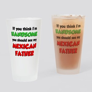Think Im Handsome Mexican Father Drinking Glass