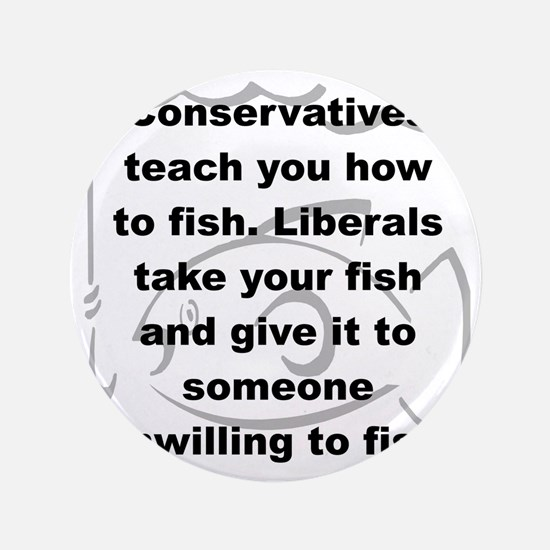 """CONSERVATIVES TEACH YOU HOW TO FISH... 3.5"""" Button"""