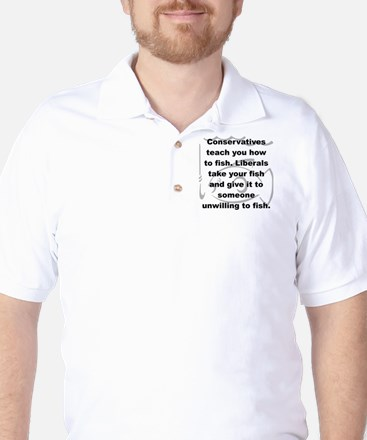 CONSERVATIVES TEACH YOU HOW TO FISH... Golf Shirt