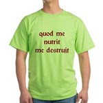 What Nourishes Me Destroys Me Green T-Shirt