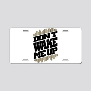 don't wake me up Aluminum License Plate