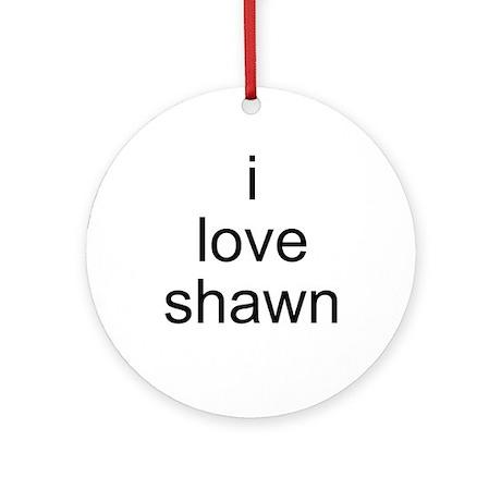 i love shawn Ornament (Round)