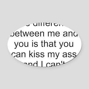 kiss my ass 1 Oval Car Magnet