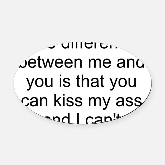 kiss my ass 1 Oval Car Magnet