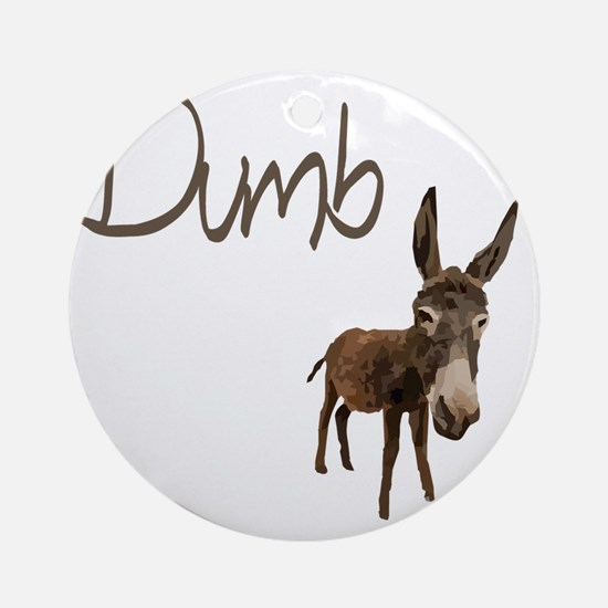 dumb_donkey Round Ornament
