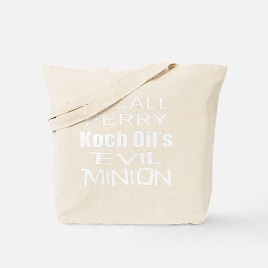 Perry -Koch Oil Evil Minion c-w T Shirt Tote Bag