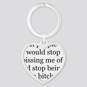 stop pissing me off Heart Keychain