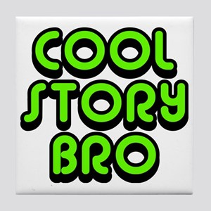 Cool-Story-Bro-2-(green) Tile Coaster