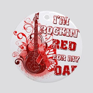 Im Rockin Red for my Dad Round Ornament