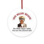 Vote Hillary Because Ornament (Round)