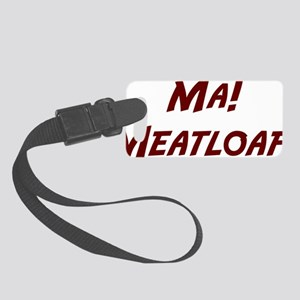 Ma-Meatloaf-(white-shirt) Small Luggage Tag