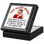 Vote Hillary Because Keepsake Box