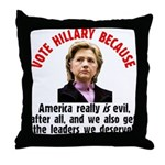 Vote Hillary Because Throw Pillow