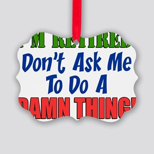 Retired Dont Ask Me Damn Thing Picture Ornament
