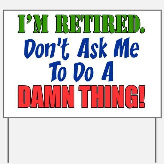 Retired Dont Ask Me Damn Thing Yard Sign