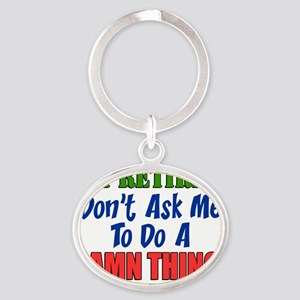 Retired Dont Ask Me Damn Thing Oval Keychain