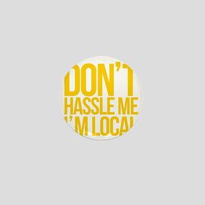 Dont-Hassle-Me-Im-Local Mini Button