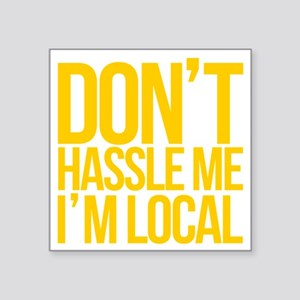 "Dont-Hassle-Me-Im-Local Square Sticker 3"" x 3"""