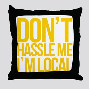 Dont-Hassle-Me-Im-Local Throw Pillow