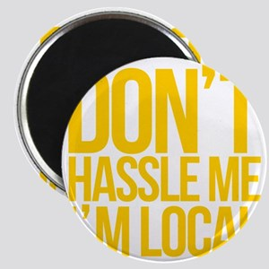 Dont-Hassle-Me-Im-Local Magnet