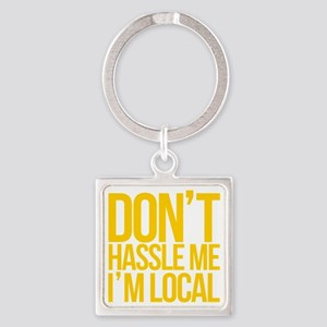 Dont-Hassle-Me-Im-Local Square Keychain