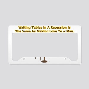 waiting tables in a recession License Plate Holder