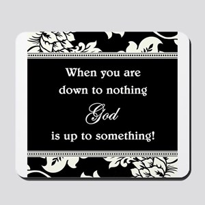 WHEN YOU ARE DOWN... Mousepad