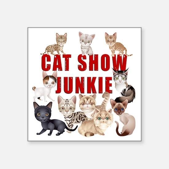 "Cat Show Junkie Square Sticker 3"" x 3"""