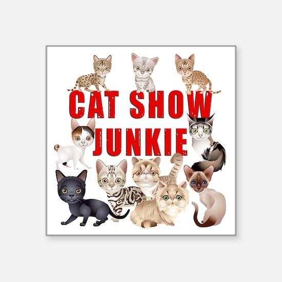 "Cat Show Junkie dark Square Sticker 3"" x 3"""