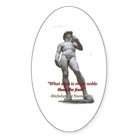 """Michelangelo""""what shoe is more noble than the foot"""
