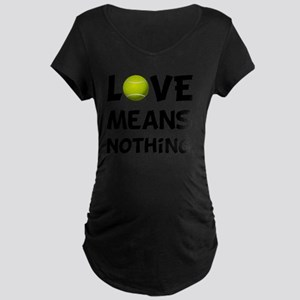 Love Means Nothing Tennis B Maternity Dark T-Shirt