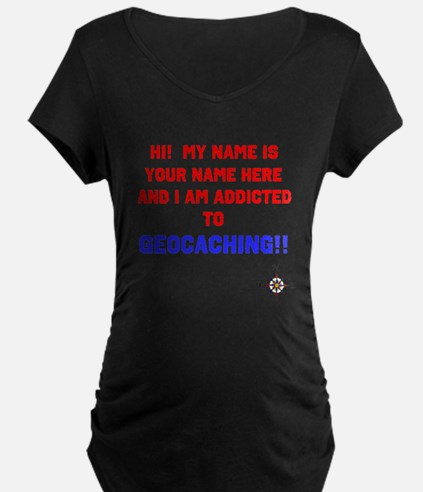 Addicted to Geocaching Maternity T-Shirt