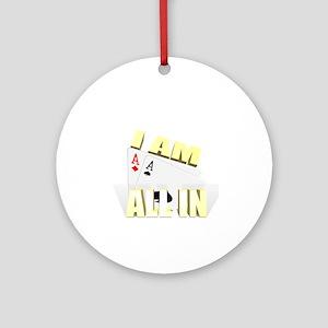 I AM ALLIN Round Ornament
