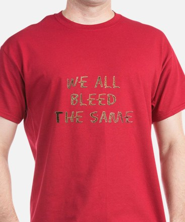 We all bleed the same! T-Shirt
