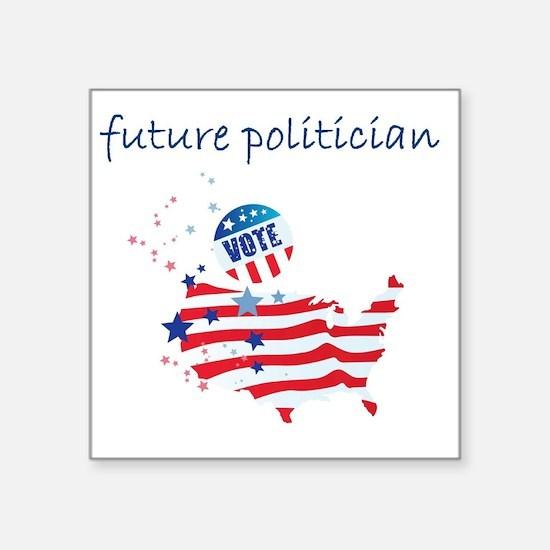 """future politician Square Sticker 3"""" x 3"""""""