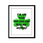 Not Irish, Kiss Me  Framed Panel Print