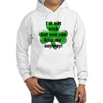 Not Irish, Kiss Me Hooded Sweatshirt